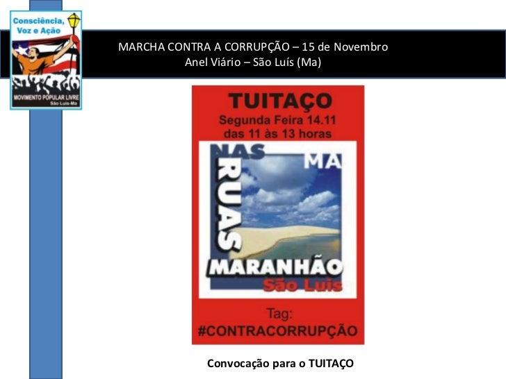 MARCHA CONTRA A CORRUPÇÃO – 15 de Novembro         Anel Viário – São Luís (Ma)             Convocação para o TUITAÇO