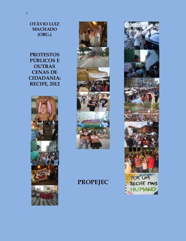 1    OTÁVIO LUIZ     MACHADO      (ORG.)    PROTESTOS    PÚBLICOS E      OUTRAS     CENAS DE    CIDADANIA:    RECIFE, 2012...