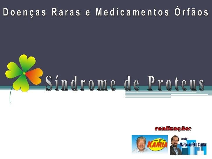 • A síndrome de Proteus é uma doença congênita que causa   crescimento exagerado e patológico da pele com tumores   subcut...