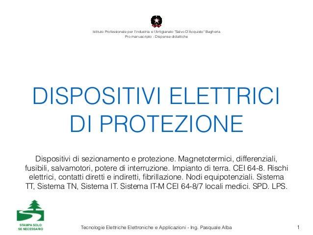 Tecnologie Elettriche Elettroniche e Applicazioni - Ing. Pasquale Alba DISPOSITIVI ELETTRICI DI PROTEZIONE 1 Dispositivi d...