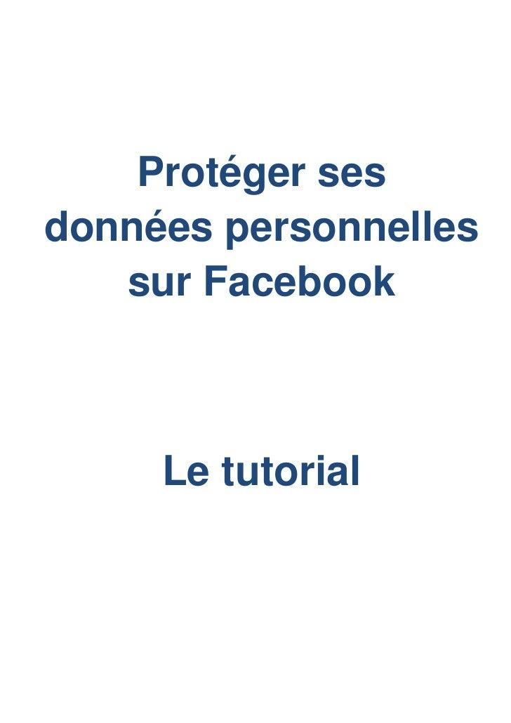 Protéger sesdonnées personnelles   sur Facebook     Le tutorial