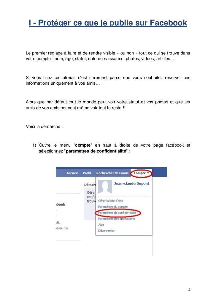 I - Protéger ce que je publie sur FacebookLe premier réglage à faire et de rendre visible « ou non » tout ce qui se trouve...
