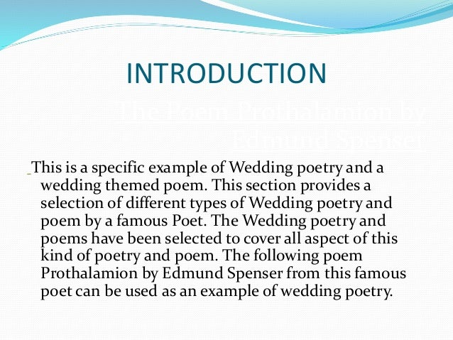 INTRODUCTION The Poem Prothalamion by Edmund Spenser This is a specific example of Wedding poetry and a wedding themed poe...
