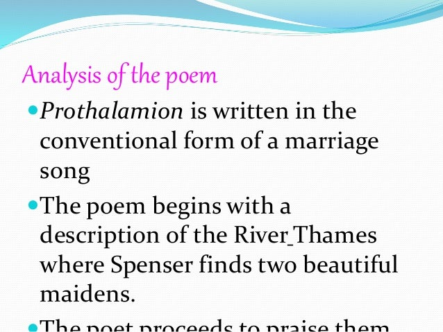 Analysis of the poem Prothalamion is written in the conventional form of a marriage song The poem begins with a descript...