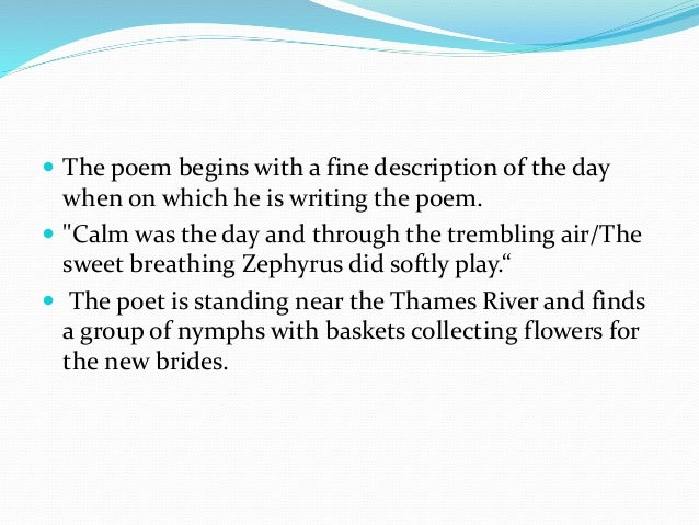 """ The poem begins with a fine description of the day when on which he is writing the poem.  """"Calm was the day and through..."""