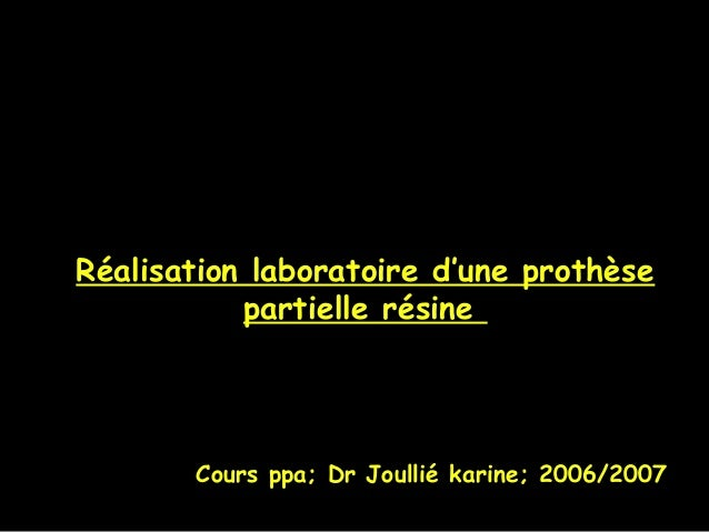 Réalisation laboratoire d'une prothèse partielle résine Cours ppa; Dr Joullié karine; 2006/2007