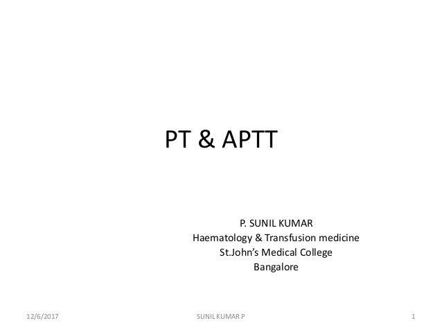 PT & APTT P. SUNIL KUMAR Haematology & Transfusion medicine St.John's Medical College Bangalore 12/6/2017 1SUNIL KUMAR P
