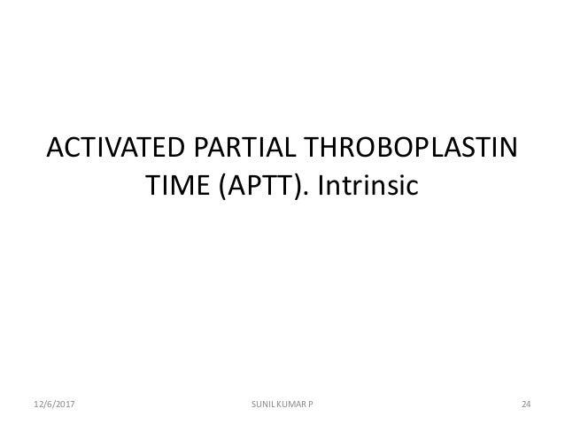 ACTIVATED PARTIAL THROBOPLASTIN TIME (APTT). Intrinsic 12/6/2017 24SUNIL KUMAR P