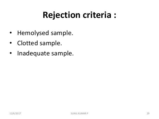 Rejection criteria : • Hemolysed sample. • Clotted sample. • Inadequate sample. 12/6/2017 29SUNIL KUMAR P