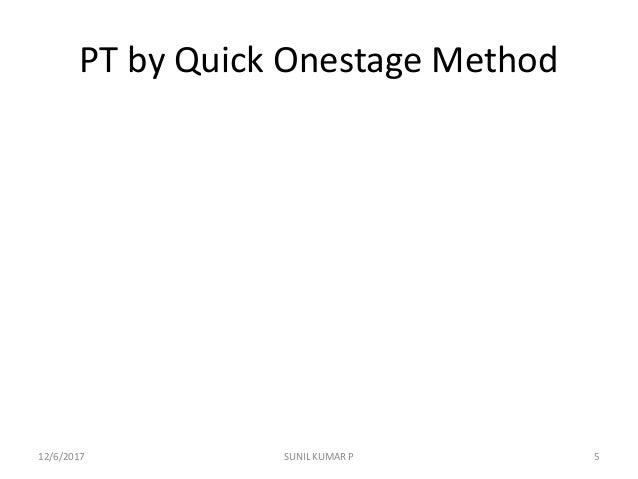 PT by Quick Onestage Method 12/6/2017 5SUNIL KUMAR P