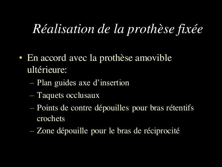 Réalisation de la prothèse fixée• En accord avec la prothèse amovible  ultérieure:  – Plan guides axe d'insertion  – Taque...
