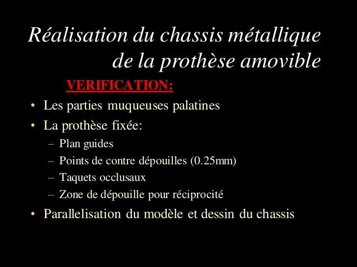 Réalisation du chassis métallique          de la prothèse amovible      VERIFICATION:• Les parties muqueuses palatines• La...