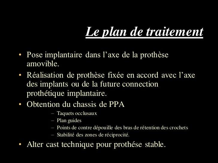 Le plan de traitement• Pose implantaire dans l'axe de la prothèse  amovible.• Réalisation de prothèse fixée en accord avec...