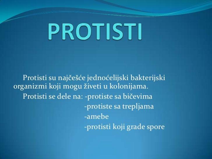 Protisti su najčešće jednoćelijski bakterijskiorganizmi koji mogu živeti u kolonijama.   Protisti se dele na: -protiste sa...