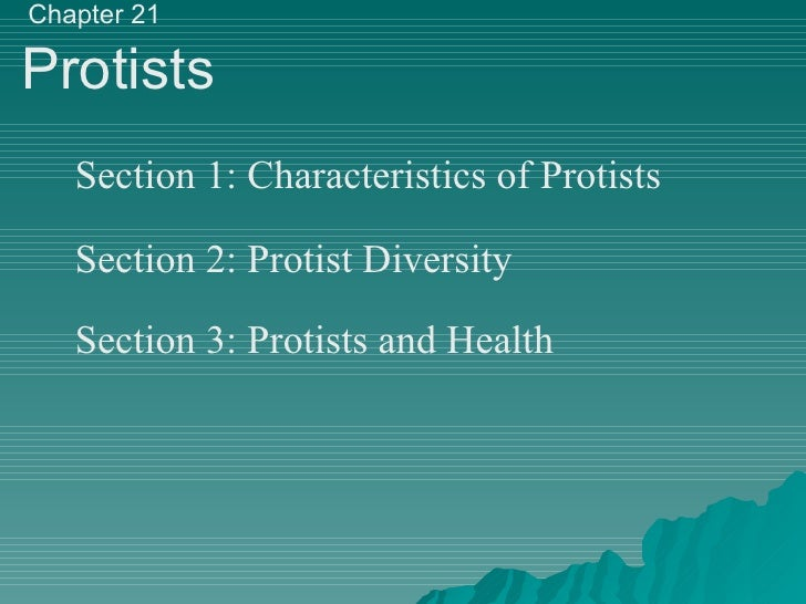 Chapter 21 Protists Section 1: Characteristics of Protists Section 2: Protist Diversity Section 3: Protists and Health