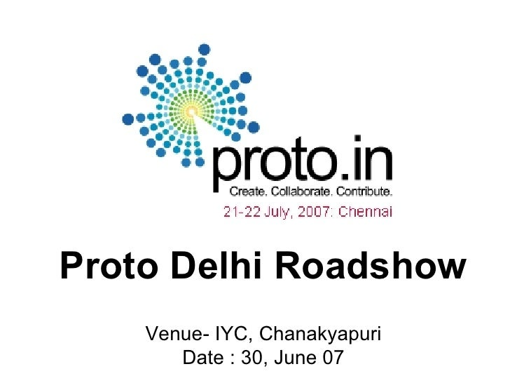 Proto Delhi Roadshow Venue- IYC, Chanakyapuri Date : 30, June 07