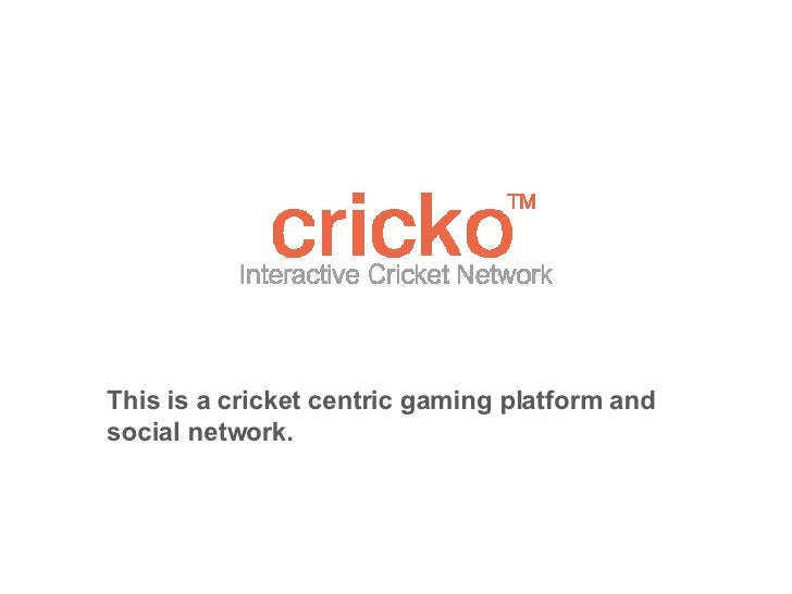This is a cricket centric gaming platform and social network.