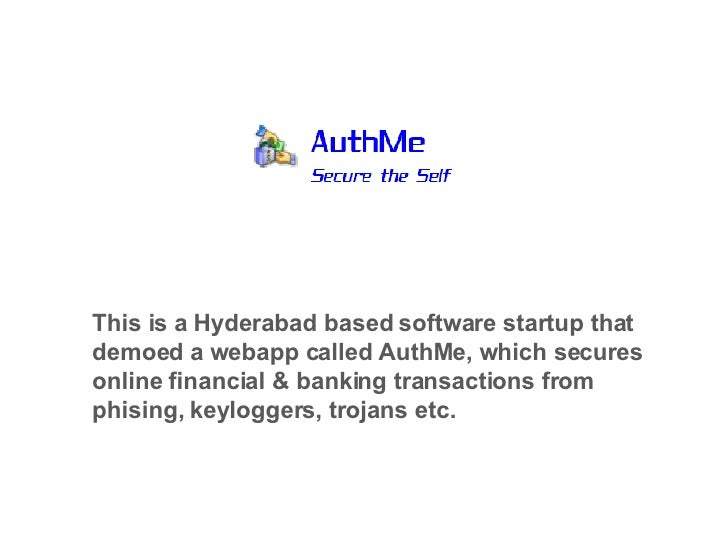 This is a Hyderabad based software startup that demoed a webapp called AuthMe, which secures online financial & banking tr...
