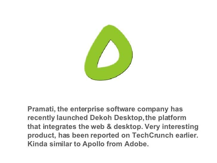 Pramati, the enterprise software company has recently launched Dekoh Desktop, the platform that integrates the web & deskt...
