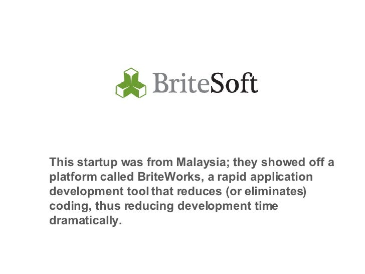 This startup was from Malaysia; they showed off a platform called BriteWorks, a rapid application development tool that re...