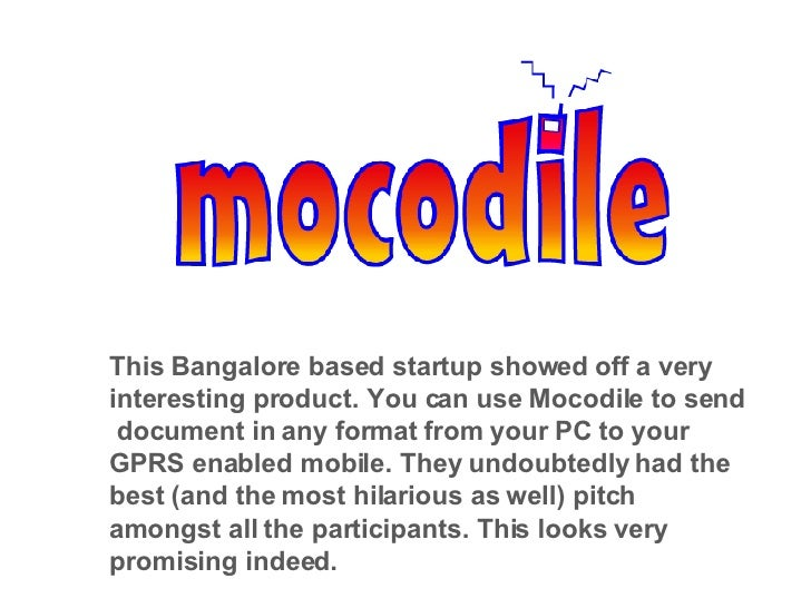 This Bangalore based startup showed off a very interesting product. You can use Mocodile to send  document in any format f...