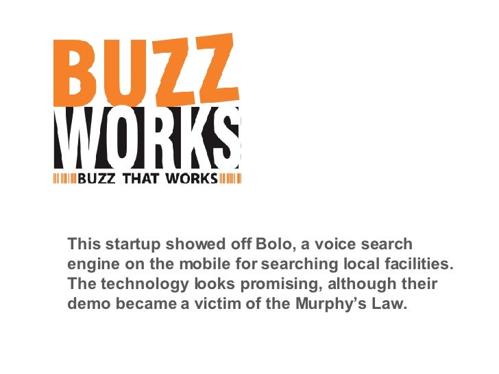 This startup showed off Bolo, a voice search engine on the mobile for searching local facilities. The technology looks pro...