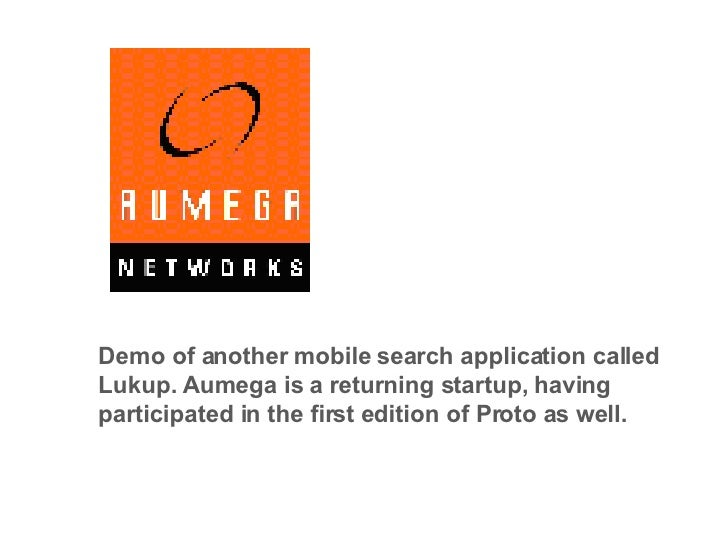 Demo of another mobile search application called Lukup. Aumega is a returning startup, having participated in the first ed...