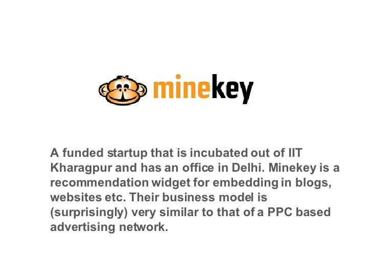 A funded startup that is incubated out of IIT Kharagpur and has an office in Delhi. Minekey is a recommendation widget for...