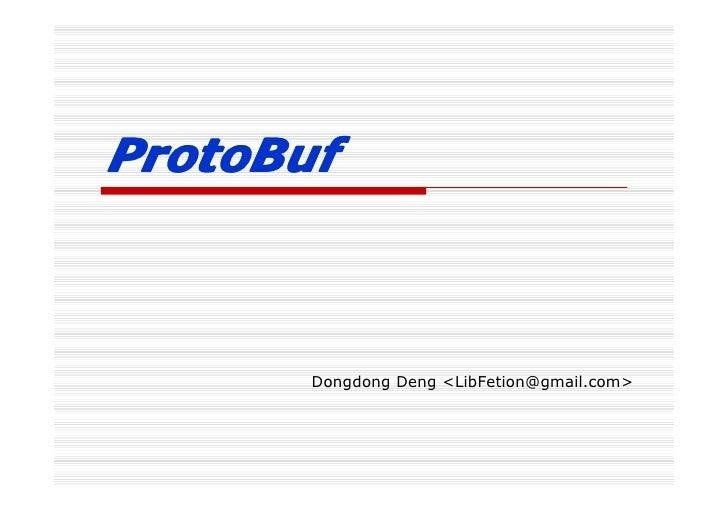 ProtoBuf       Dongdong Deng <LibFetion@gmail.com>