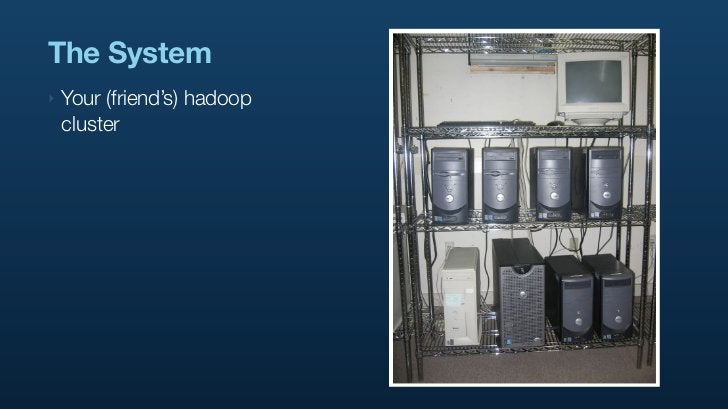 The System ‣   Your (friend's) hadoop     cluster