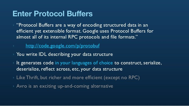 """Enter Protocol Buffers ‣   """"Protocol Buffers are a way of encoding structured data in an     efficient yet extensible forma..."""