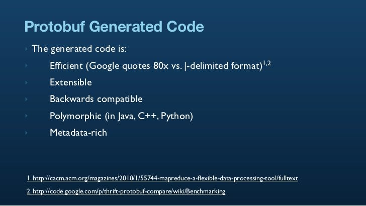 Protobuf Generated Code ‣   The generated code is: ‣       Efficient (Google quotes 80x vs. |-delimited                    ...