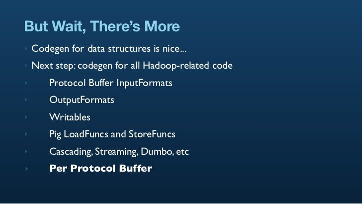 But Wait, There's More ‣   Codegen for data structures is nice... ‣   Next step: codegen for all Hadoop-related code ‣    ...
