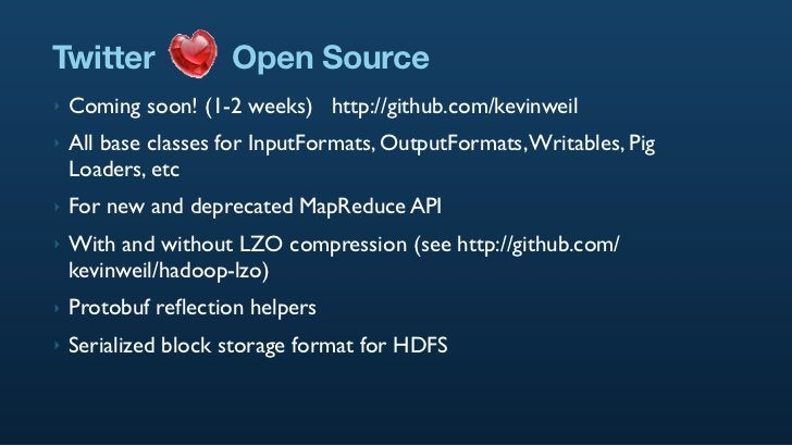 Twitter              Open Source ‣   Coming soon! (1-2 weeks) http://github.com/kevinweil ‣   All base classes for InputFo...