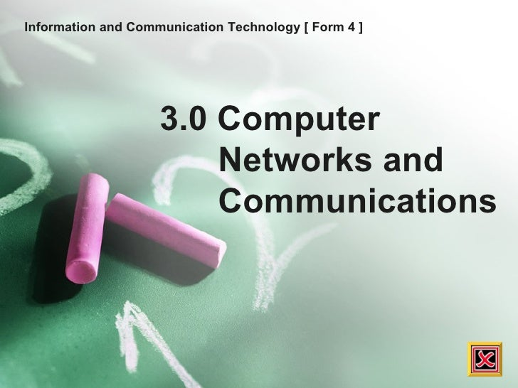 Information and Communication Technology [ Form 4 ] 3.0 Computer Networks and Communications