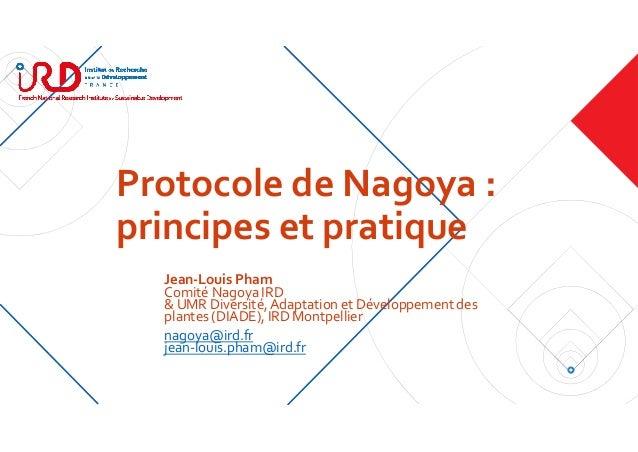 ProtocoledeNagoya: principesetpratique Jean‐LouisPham ComitéNagoyaIRD &UMRDiversité,AdaptationetDéveloppemen...