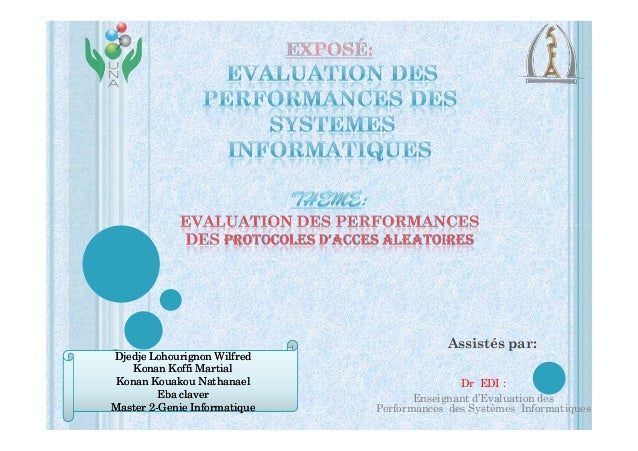 Assistés par:  Dr EDI :  Enseignant d'Evaluation des  Performances des Systèmes Informatiques  Djedje DDjjeeddjjee LLoohho...