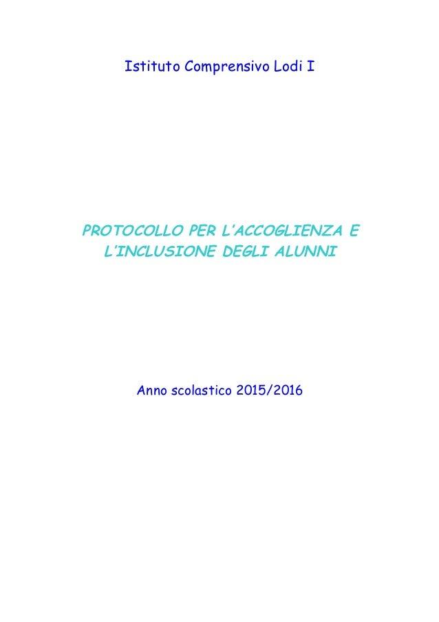 Istituto Comprensivo Lodi I PROTOCOLLO PER L'ACCOGLIENZA E L'INCLUSIONE DEGLI ALUNNI Anno scolastico 2015/2016