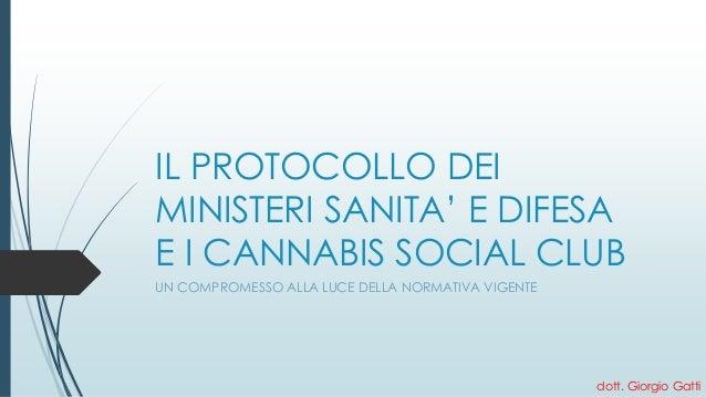 IL PROTOCOLLO DEI MINISTERI SANITA' E DIFESA E I CANNABIS SOCIAL CLUB  UN COMPROMESSO ALLA LUCE DELLA NORMATIVA VIGENTE  d...