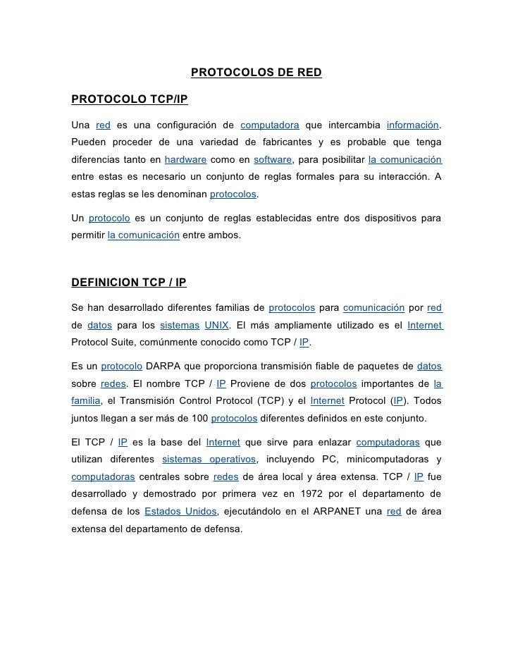 PROTOCOLOS DE RED  PROTOCOLO TCP/IP  Una red es una configuración de computadora que intercambia información. Pueden proce...