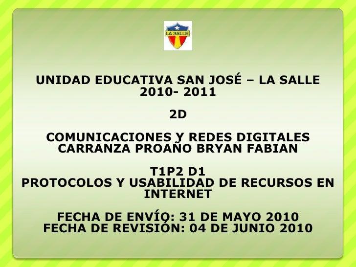 UNIDAD EDUCATIVA SAN JOSÉ – LA SALLE2010- 20112DCOMUNICACIONES Y REDES DIGITALESCARRANZA PROAÑO BRYAN FABIANT1P2 D1<br />P...