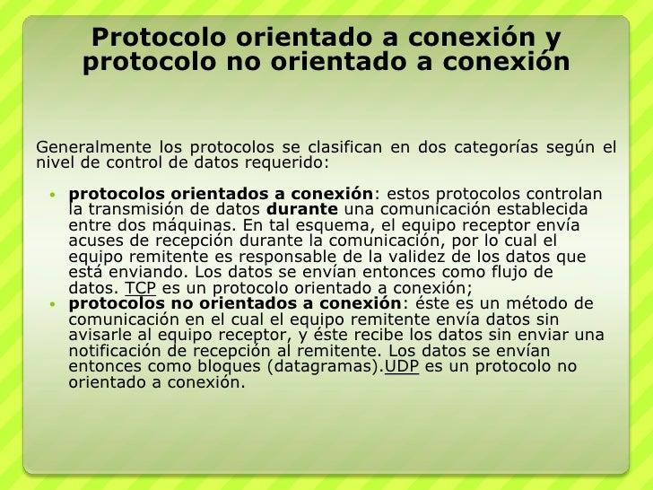 Protocolo orientado a conexión y protocolo no orientado a conexión<br />Generalmente los protocolos se clasifican en dos c...