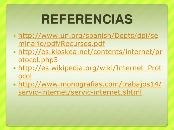 REFERENCIAS<br />http://www.un.org/spanish/Depts/dpi/seminario/pdf/Recursos.pdf<br />http://es.kioskea.net/contents/intern...