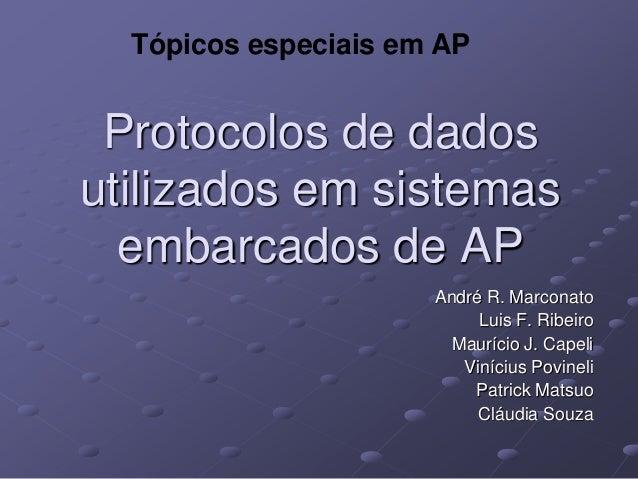 Tópicos especiais em AP Protocolos de dadosutilizados em sistemas  embarcados de AP                      André R. Marconat...