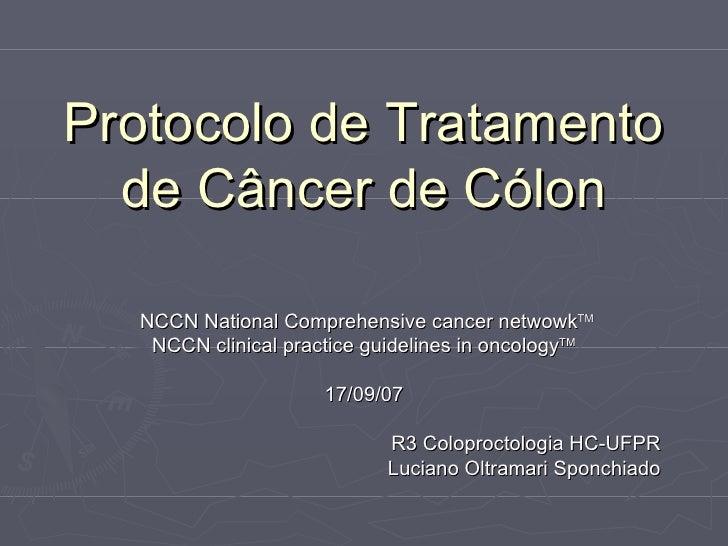 Protocolo de Tratamento de Câncer de Cólon NCCN National Comprehensive cancer netwowk TM NCCN clinical practice guidelines...