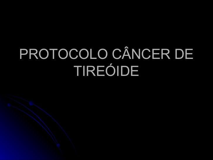 PROTOCOLO CÂNCER DE TIREÓIDE