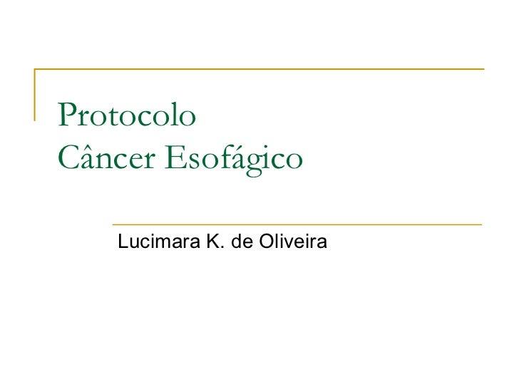 Protocolo  Câncer Esofágico Lucimara K. de Oliveira