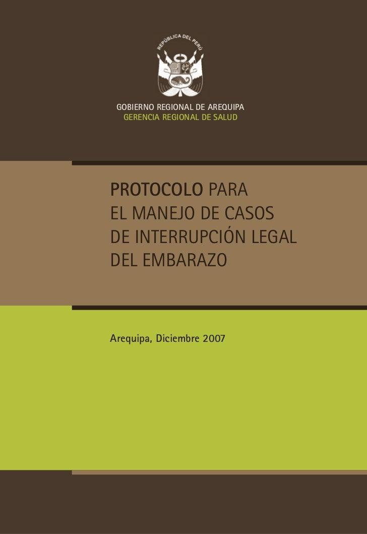 GoBIErNo rEGIoNAl DE ArEQUIPA   GErENcIA rEGIoNAl DE SAlUD     Protocolo para el manejo de casos de interrupción legal del...