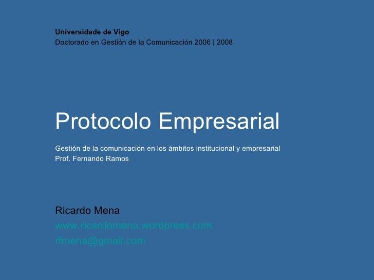 Protocolo Empresarial Ricardo Mena www.ricardomena.wordpress.com [email_address] Universidade de Vigo Doctorado en  Gestió...
