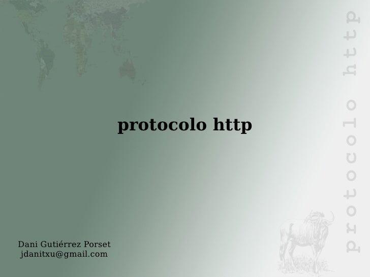 Dani Gutiérrez Porset [email_address] <ul><ul><li>protocolo http </li></ul></ul>